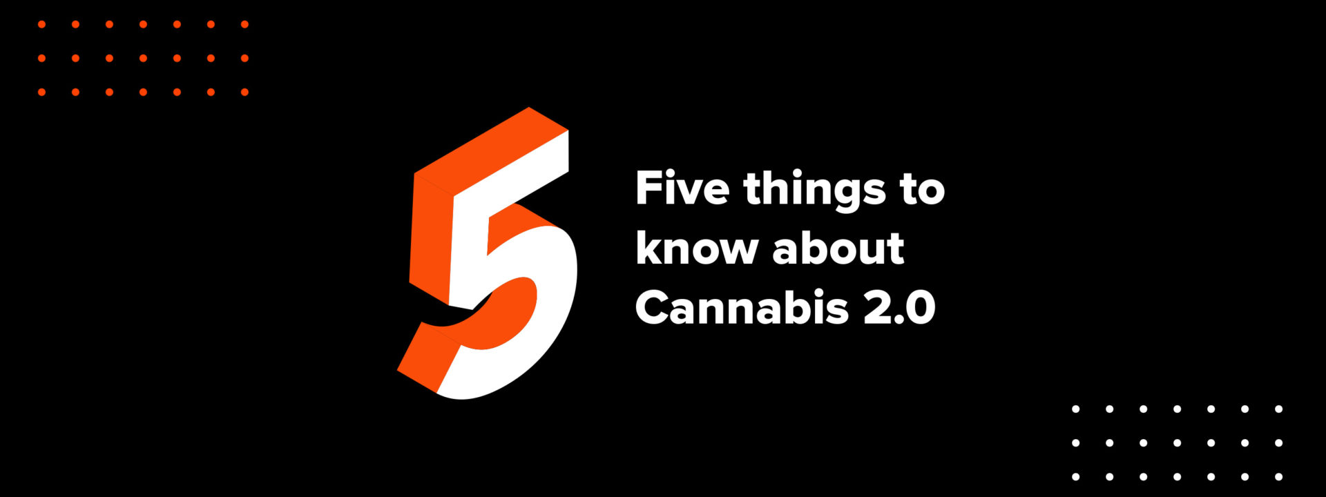 Top Five Things To Know About Cannabis 2.0